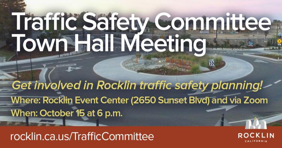 "A photo of a Rocklin roundabout on Rocklin Road, with text overlaid: ""Traffic Safety Committee Town Hall Meeting,"" ""Where: Rocklin Event Center (2650 Sunset Blvd) and via Zoom. When: October 15 at 6 p.m.,"" and the web url ""rocklin.ca.us/TrafficCommittee"""
